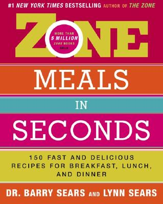 Zone Meals in Seconds: 150 Fast  Delicious ecipes for Br